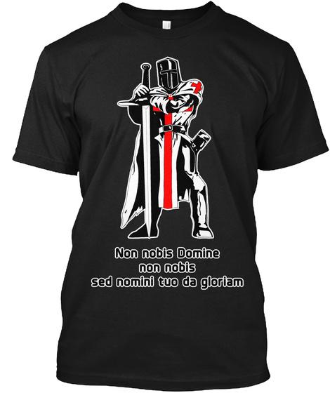 Non Nobis Domine Non Nobis Sed Nomini Tuo Da Gloriam Black T-Shirt Front