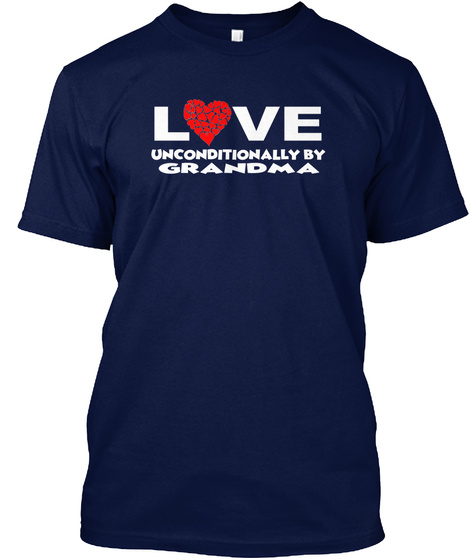 Love Unconditionally By Grandma Navy T-Shirt Front