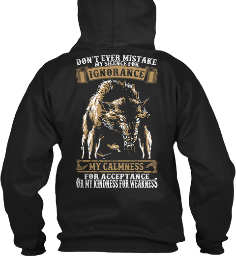 Dont Ever Mistake Ignorance My Calmness For Acceptance Black T-Shirt Back