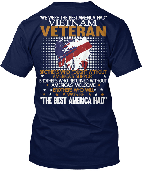 """'we Were The Best America Had"""" Vietnam Veteran Brothers Who Fought Without America's Support Brothers Who Returned... Navy T-Shirt Back"""