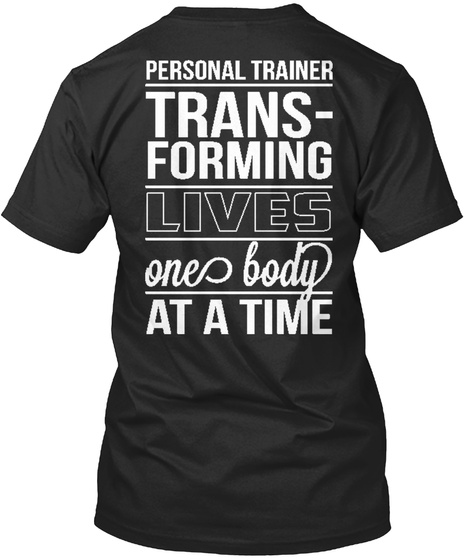 Personal Trainer Transforming Lives One Body At A Time Black T-Shirt Back