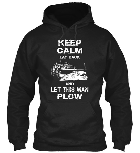Keep Calm Lay Back And Let This Man Plow Black T-Shirt Front