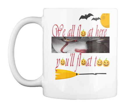 It Movie You'll Float Too Halloween Mug! White T-Shirt Front