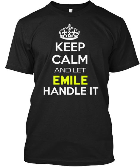 Keep Calm And Let Emile Handle It Black T-Shirt Front