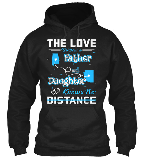 The Love Between A Father And Daughter Know No Distance. Alabama   Arizona Black T-Shirt Front