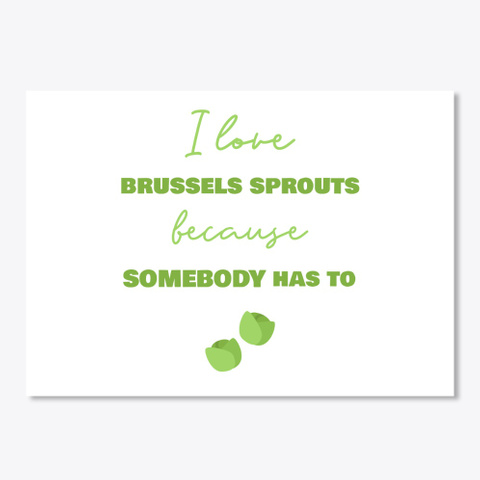 I Love Brussels Sprouts Because White Camiseta Front