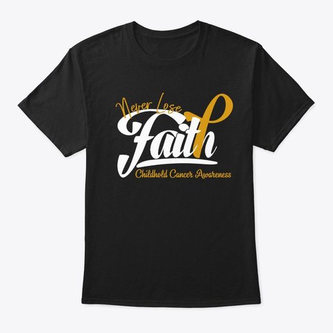 Never Lose Faith Childhood Cancer Fight Black T-Shirt Front