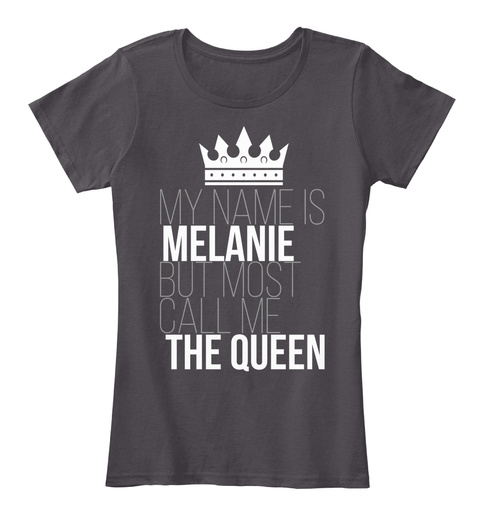 Melanie Most Call Me The Queen Heathered Charcoal  T-Shirt Front