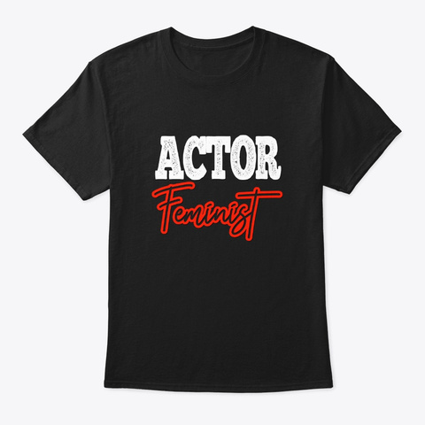 [Theatre] Actor   Feminist Black T-Shirt Front