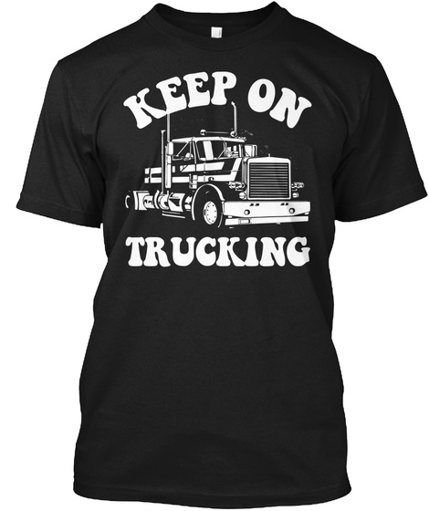 Keep On Trucking Black T-Shirt Front