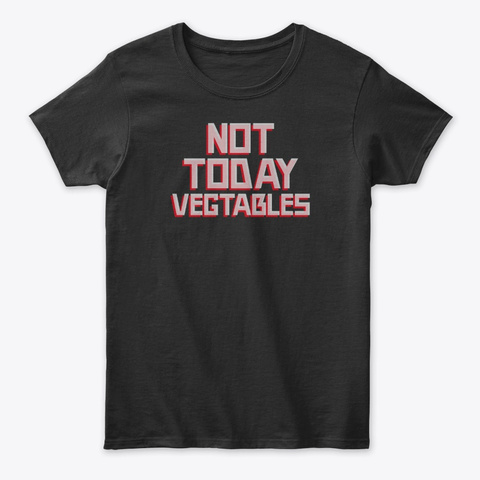 Not Today Vegetables   (Foodie, Cute) Black T-Shirt Front
