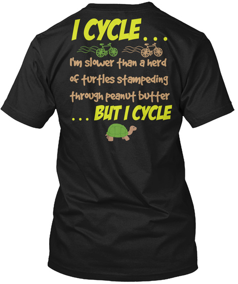 I Cycle Slower Than A Herd Of Turtles Black T-Shirt Back