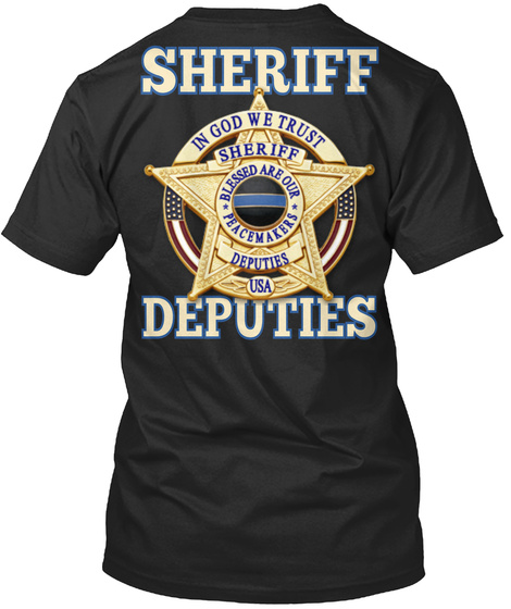 Na Sheriff In God We Trust Sheriff Blessed Are Our Peacemakers Deputies Usa Deputies Black T-Shirt Back