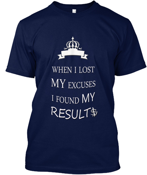 When I Lost My Excuses I Found My Result Navy T-Shirt Front