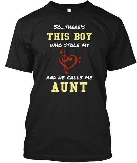 So... There's This Boy Who Stole My And He Calls Me Aunt Black T-Shirt Front