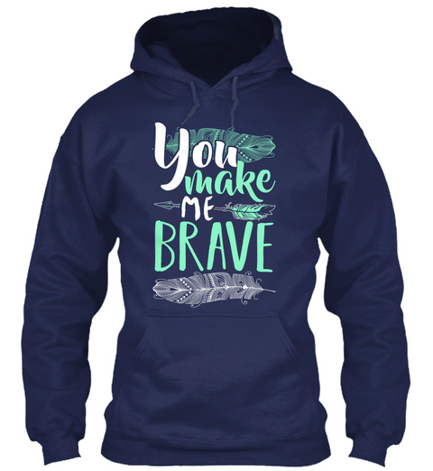 You Make Me Brave Navy T-Shirt Front