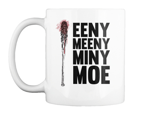 Eeny Meeny Miny Moe White T-Shirt Front