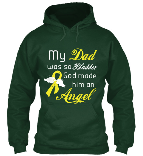 My Dad Was So Bladder God Made Him An Angel Forest Green T-Shirt Front