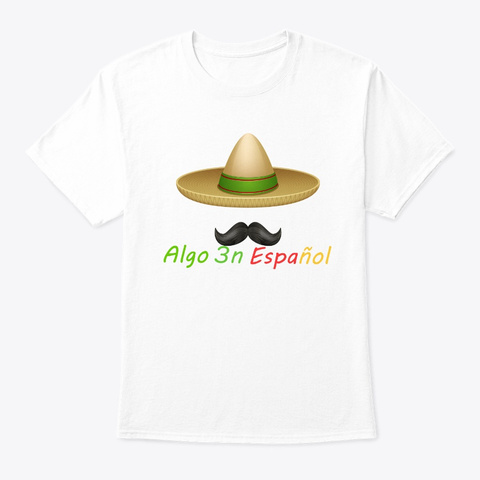 Algo 3n Espanol T Shirt White T-Shirt Front