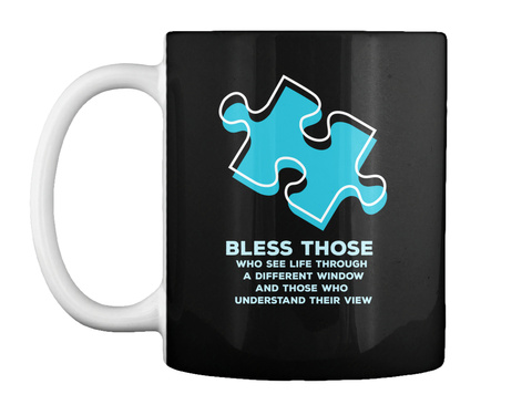 Bless Those Who See Life Through A Different Window And Those Who Understand Their View Black T-Shirt Front