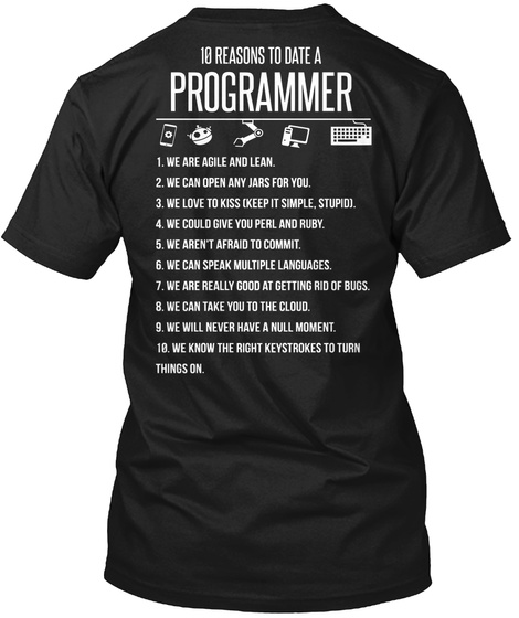 </> 10 Reasons To Date A Programmer 1. We Are Agile And Lean. 2. We Can Open Any Jars For You. 3. We Love To Kiss... Black T-Shirt Back