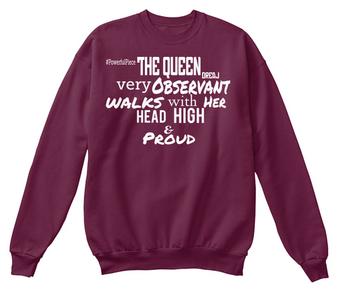 #Powerfulpiece The Queen Dreaj Very Observant Walks With Her Head High & Proud Maroon  T-Shirt Front