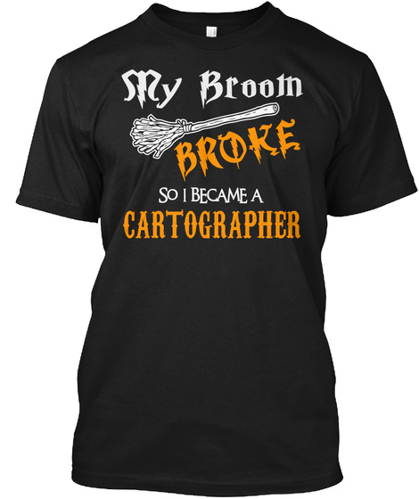 My Broom Broke So I Become A Cartographer Black T-Shirt Front