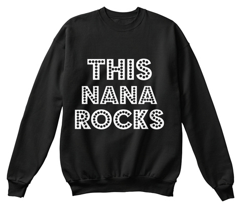 This Nana Rocks  Black Sweatshirt Front