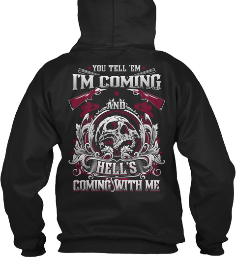 You Tell'em I'm Coming And Hell's Coming With Me Black T-Shirt Back