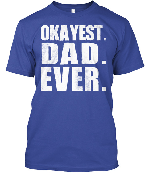 Okayest Dad Ever Deep Royal Maglietta Front
