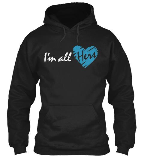 I'm All Hers Black Sweatshirt Front
