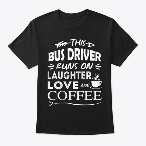 Funny Bus Driver Gift, Runs On Coffee Black T-Shirt Front