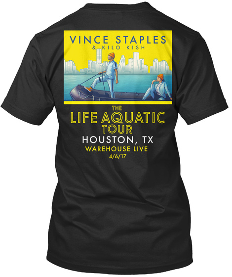 Vince Staples & Kilo Kish The Life Aquatic Tour Houston ,Tx Warehouse Live 4/6/17 Black T-Shirt Back