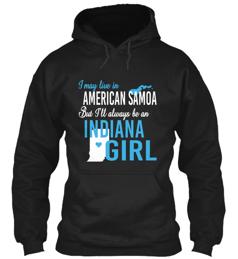 I May Live In American Samoa But Always Be An Indiana Girl  Black T-Shirt Front