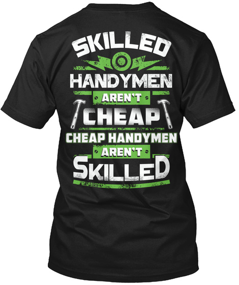 Skilled Handyman Aren't Cheap Cheap Handyman Aren't Skilled Black T-Shirt Back