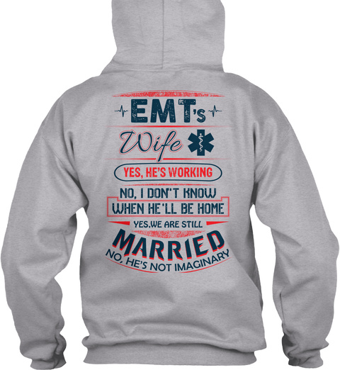 Emt's Wife Yes He's Working No I Don't Know When He'll Be Home Yes We Are Still Married No He's Not Imaginary Sport Grey T-Shirt Back