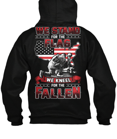 We Stand For The Flag We Kneel For The Fallen Black T-Shirt Back