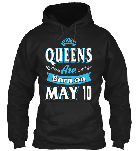 Queens Are Born On May 10 Birthday Black T-Shirt Front