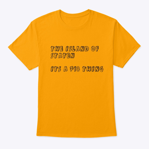 The Island Of Staten  Its A 718 Thing Gold T-Shirt Front