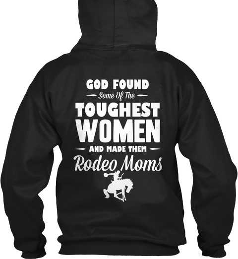 God Found Some Of The Toughest Women And Made Them Rodeo Moms Black T-Shirt Back