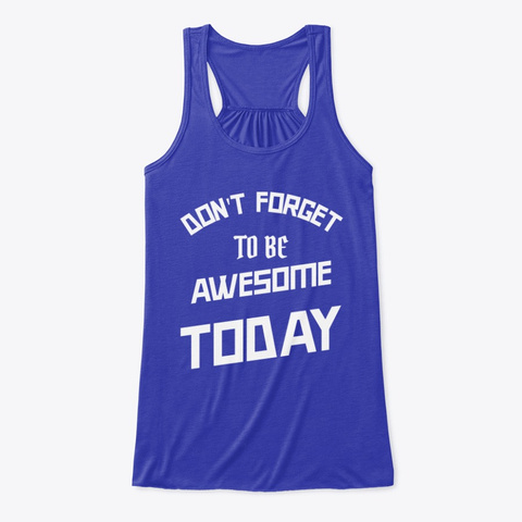 Don't Forget To Be Awesome Today True Royal T-Shirt Front