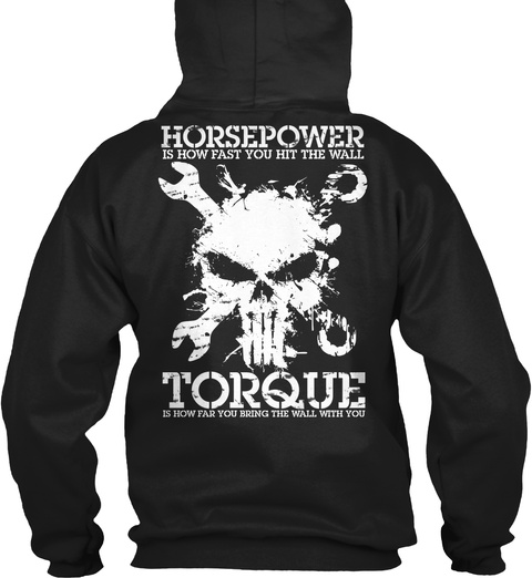 Horse Power Is How Fast You Hit The Wall Torque Is How Far You Bring The Wall With You Black Sweatshirt Back