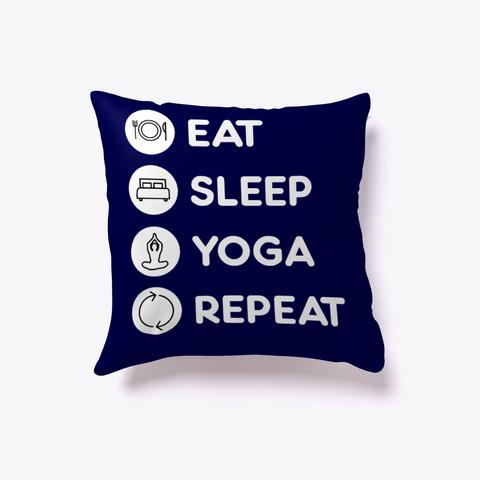 Yoga  Eat Sleep Yoga Repeat   Pillow Dark Navy T-Shirt Front