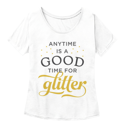 Anytime Is A Good Time For Glitter White  T-Shirt Front