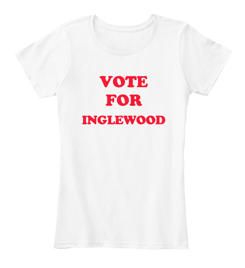 Inglewood Vote For Inglewood White T-Shirt Front