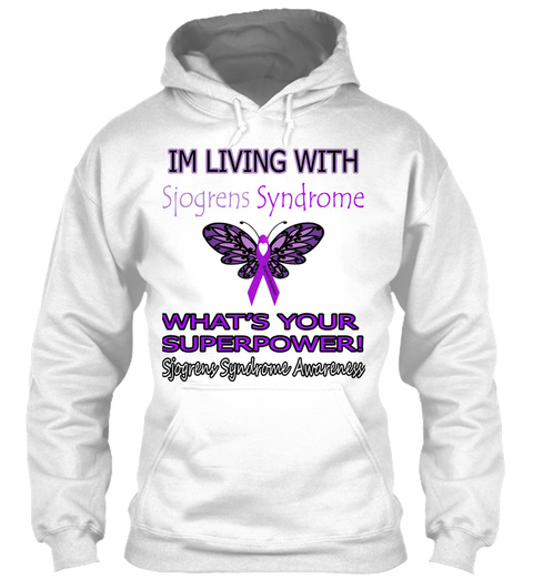 Im Living With Sjogrens Syndrome What's Your Superpower! Sjogrens Syndrome Awareness White Sweatshirt Front