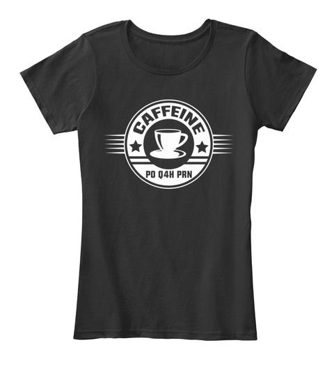 Caffeine Po Q4h Prn Black T-Shirt Front