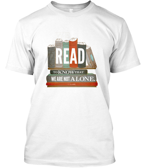 Read To Know That We Are Not Alone. White T-Shirt Front
