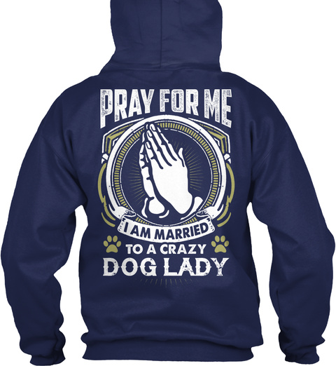 Pray For Me I Am Married To A Crazy Dog Lady Navy Sweatshirt Back