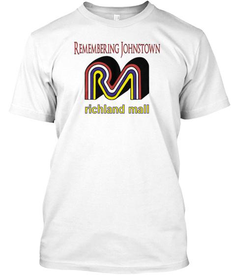 Rremembering Johnstown Richland Mall White T-Shirt Front